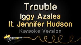 Iggy Azalea ft. Jennifer Hudson - Trouble (Karaoke Version)