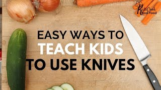 Cooking Class: Easy Way to Teach Kids to use Knives from Kids Cook Real Food