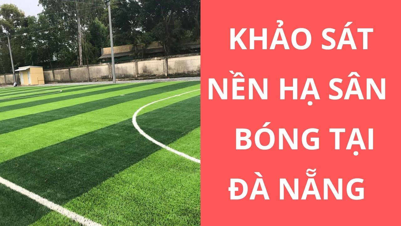 Khảo sát nền hạ sân bóng tại Đà Nẵng