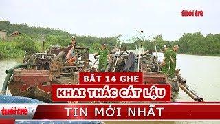 ⚡ Tin mới nhất | Bắt 14 ghe khai thác cát lậu trên sông Đồng Nai