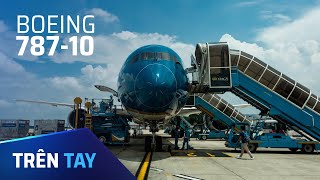 Đây là chiếc máy bay Boeing 787-10 đầu tiên về Việt Nam