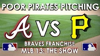 POOR PIRATES PITCHING! Atlanta Braves vs. Pittsburgh Pirates - Franchise Mode EP 12 MLB 13 The Show