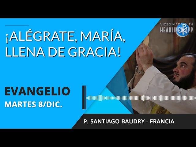 Evangelio de hoy martes 08 de diciembre de 2020   ¡Alégrate, María, llena de gracia!