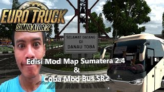 Edisi Mod Map Sumatera 2.4 & Coba Bus SR2 - Euro Truck Simulator 2 Indonesia Gameplay