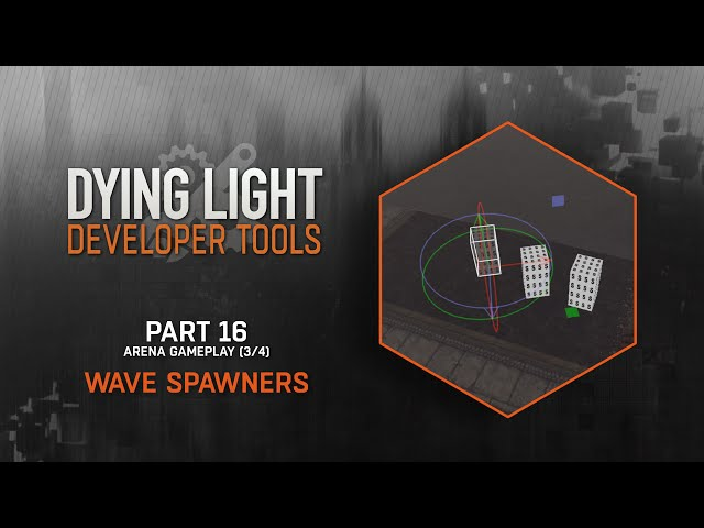 Dying Light Developer Tools Tutorial - Part 16 Wave Spawners (Arena 3/4)
