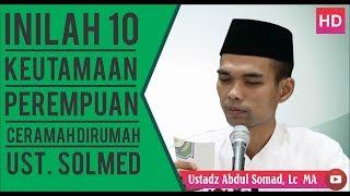 10 Keutamaan Perempuan Ustadz Abdul Somad, Lc  MA Dirumah Ust  Solmed