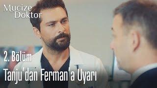 Tanju'dan Ferman'a uyarı - Mucize Doktor 2. Bölüm