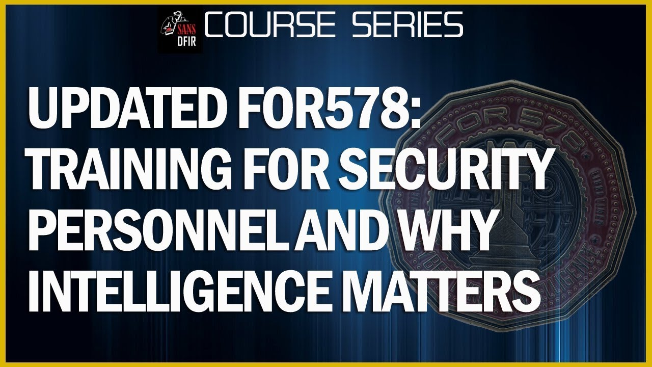 Cyber Threat Intelligence Training | SANS FOR578