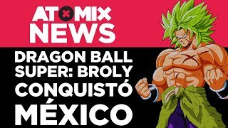 Dragon Ball Super: Broly conquistó México – #AtomixNews [15/01/19]