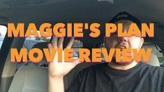 MAGGIE'S PLAN - MOVIE REVIEW