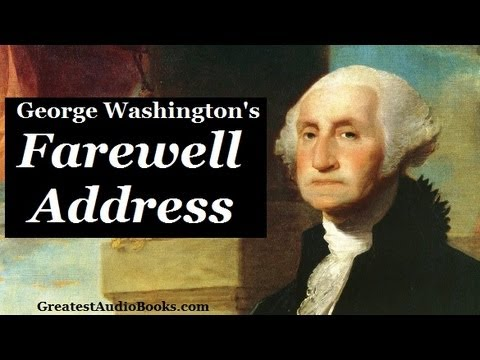 washington's farewell address I've often heard that washington's 'farewell address' -- the speech he sent out (in written form) to a bunch of papers at the end of his second term -- is important.