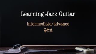 Learning Jazz guitar Q&A intermediate/advance