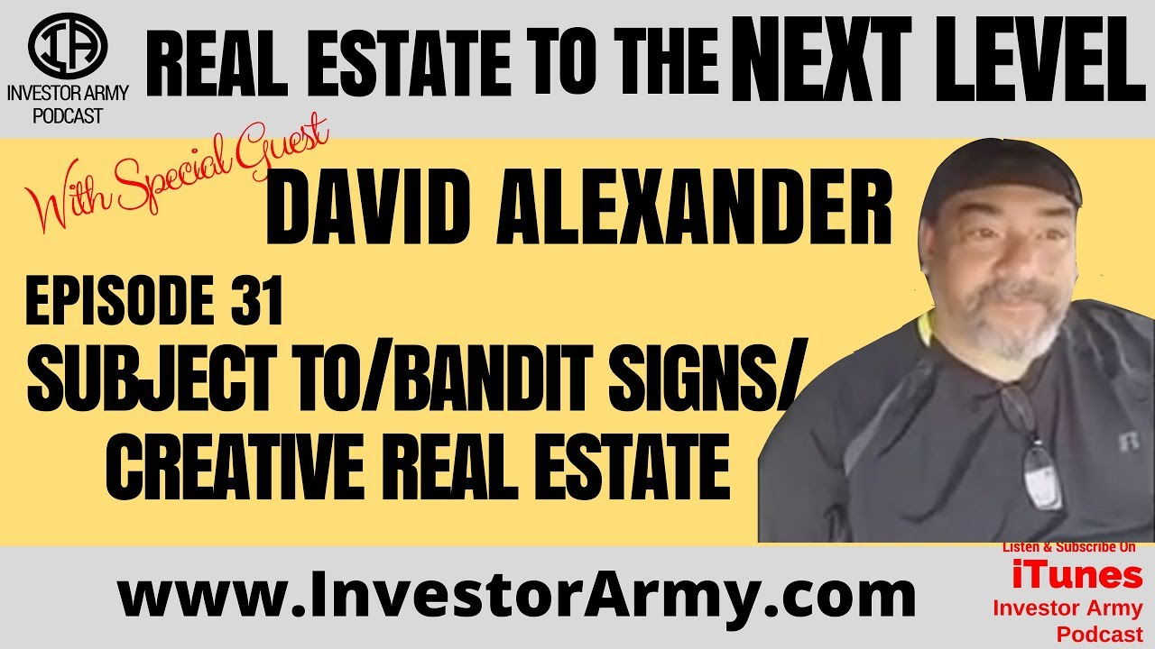 Episode #31 - Subject To I Bandit Signs I Creative Real Estate w: David Alexander