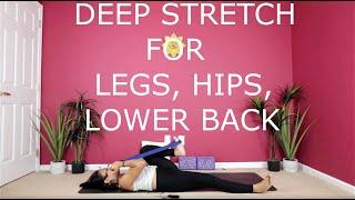 Deep Stretch - Legs, Hips, Lower Back