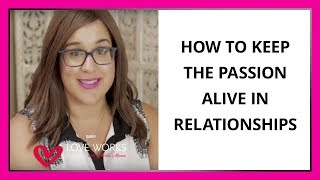 How To Keep The Passion Alive In Relationships
