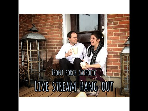 Front Porch Catholic LIVE STREAM HANG OUT