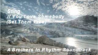 If You Love Someone (Set Them Free)  Sting  (Brothers In Rhythm Soundtrack)