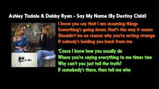 Ashley Tisdale & Debby Ryan - Say My Name | Lyric Video