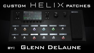 Line 6 Helix Custom Patches by Glenn DeLaune