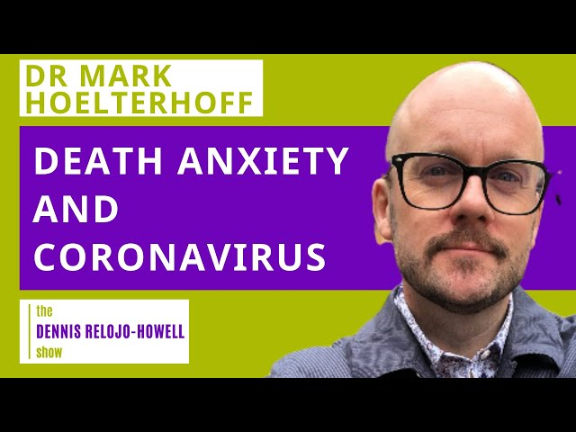 Dr Mark Hoelterhoff: Death Anxiety and Resilience in the Midst of Coronavirus