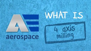 What is 4 axis milling?