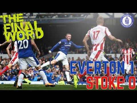 Everton 1-0 Stoke City | The Final Word