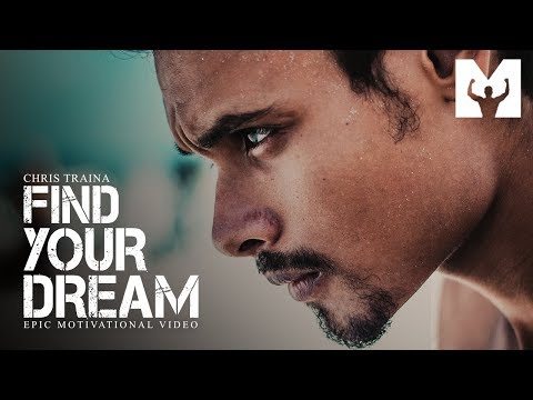 FIND YOUR DREAM – Best Motivational Video 2018 (Chris Traina Motivation) [Motiversity Release]