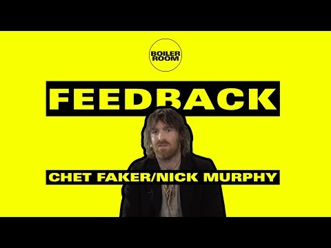 Chet Faker  Nick Murphy on KHoles, Bad Mixes & Being a Sex Icon  FEEDBACK