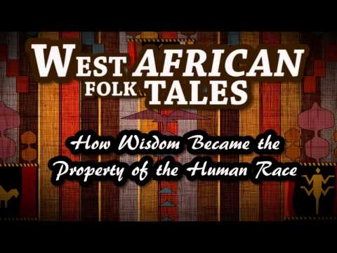 West African Folk Tales   How Wisdom Became the Property of the Human Race