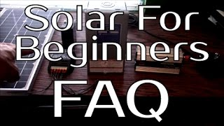 Solar Panel Systems For Beginners - Pt 4 Frequently Asked Questions