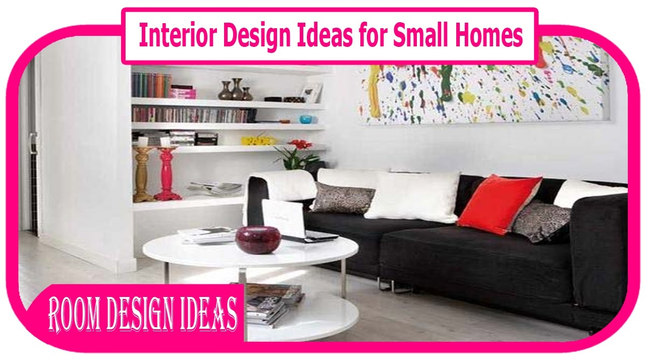Interior Design Ideas For Small Homes The Best SpaceSaving - Interior design for small homes