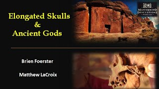 Elongated Skulls and Ancient Gods– Brien Foerster & Matthew LaCroix - Mastermind Discussions #10