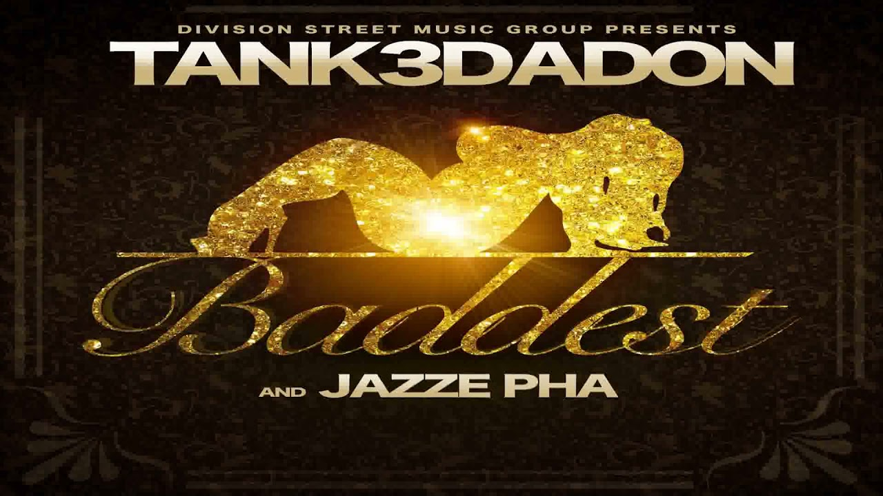 Tank3dadon & Jazze Pha - Baddest