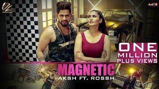 Magnetic - Full Video 2018 | Aksh Ft. Rossh | Leinster Productions | Latest Punjabi Songs 2018