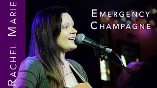 Emergency Champagne || Rachel Marie (Original Song)