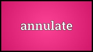Annulate Meaning