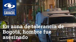 En plena zona de tolerancia de Bogotá, hombre fue asesinado a la salida de un establecimiento