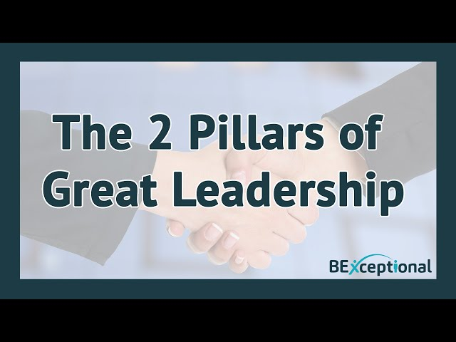 THE TWO PILLARS OF GREAT LEADERSHIP