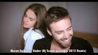 Murat Dalkılıç - Kader (Dj Semih Usluoğlu 2012 Remix)