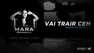 Mara Pavanelly - Vai Trair Cem (Mara Sendo Mara)
