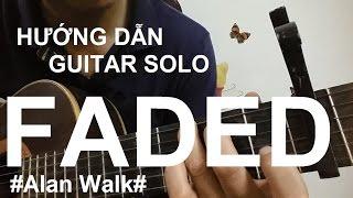 [Thành Toe] Hướng dẫn Faded Guitar Solo/Fingerstyle( Alan Walk) - Phần 1