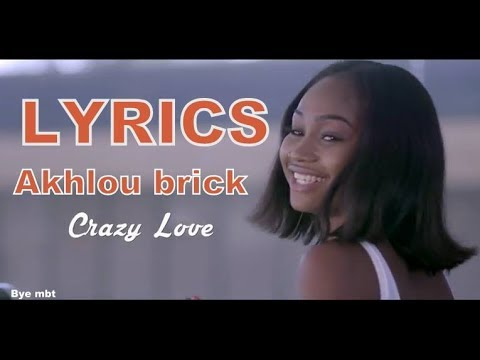 Akhlou Brick - Crazy Love  LYRICS
