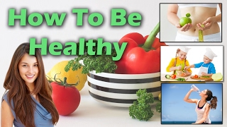 5 REAL WAYS TO BE HEALTHY !!!