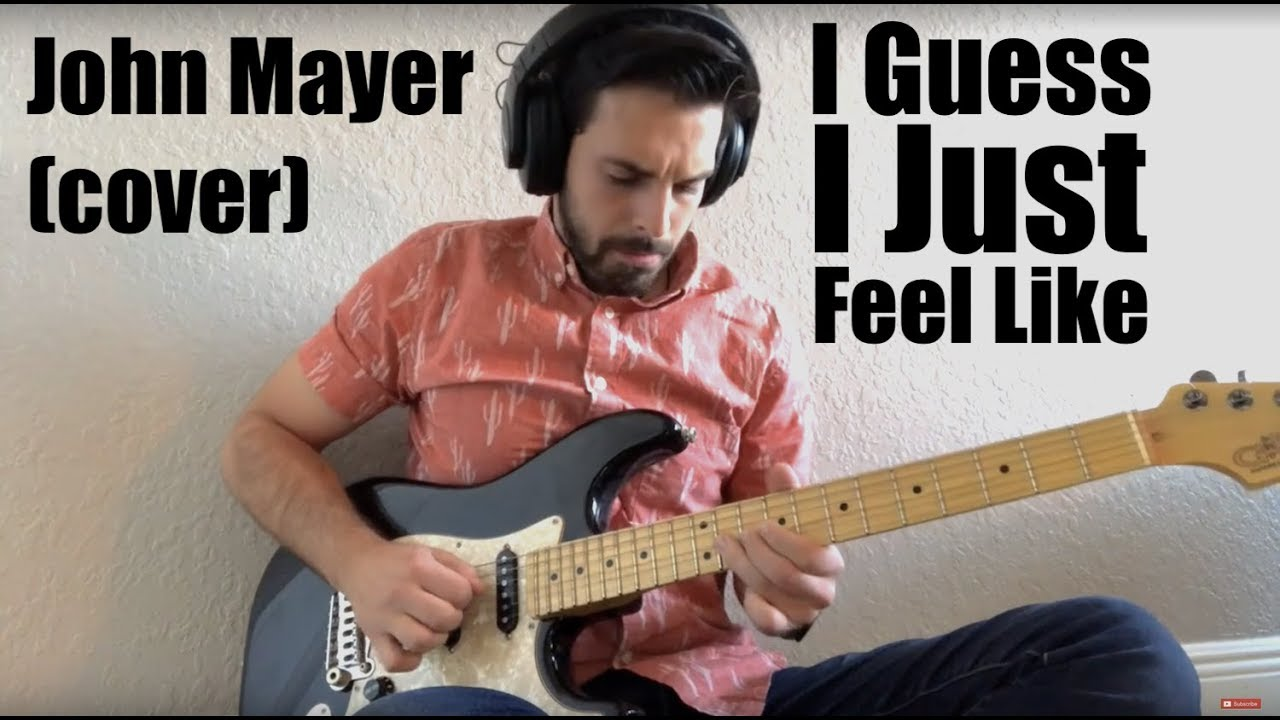I Guess I Just Feel Like (one man band) - John Mayer