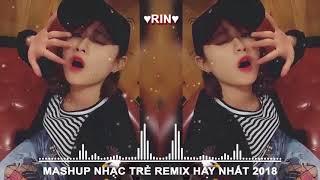 Mashup Remix Nhạc Trẻ Hay Nhất 2018   Talk To Me Remix   Có Nên Dừng Lại  TOP Những Bài Hát hay Nhất