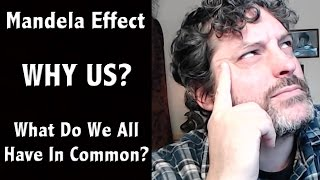 Mandela Effect - Why Us? What Do We All Have In Common?  2017