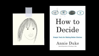 HOW TO DECIDE bỳ Annie Duke   Core Message