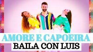 AMORE E CAPOEIRA Takagi & Ketra ft. Giusy Ferreri | COREOGRAFIA | BAILA CON LUIS 2018