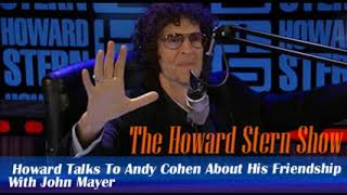 Stern Show Clip   Howard Talks To Andy Cohen About His Friendship With John Mayer