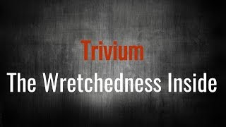 Trivium - The Wretchedness Inside (Lyric video - Unofficial)